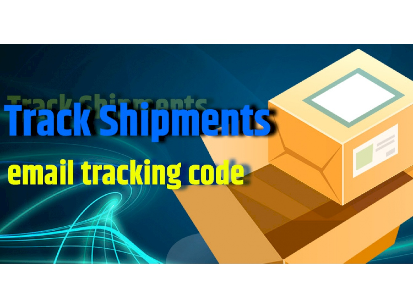 Track Shipments: email tracking code